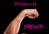 Wisdom Is Strength