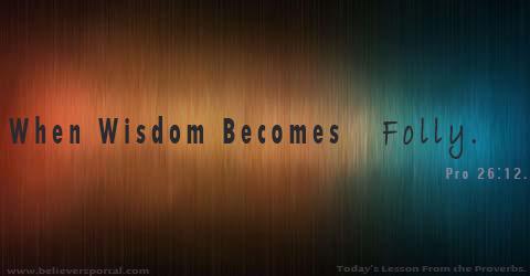 When Wisdom Becomes Folly